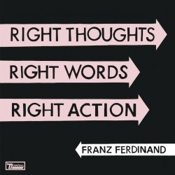 Franz-Ferdinand-Right-Thoughts-Right-Words-Right-Actions